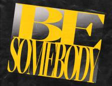 Be Somebody typed out very bold, tilted over a silver gradient background