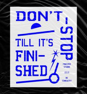 "graphic design poster that says ""Don't Stop till it's Finished"""