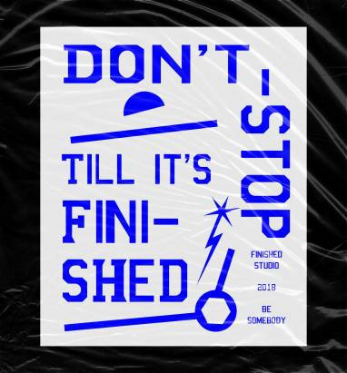 """graphic design poster that says """"Don't Stop till it's Finished"""""""